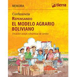 Memoria: Conferencia. Repensando el modelo agrario boliviano