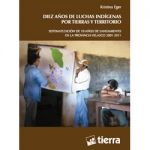 Diez años de luchas indígenas por tierras y territorios