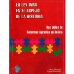 La Ley INRA en el espejo de la historia Dos Siglos de Reforma Agraria en Bolivia