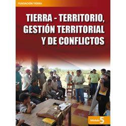 Tierra-territorio, gestión territorial y de conflictos