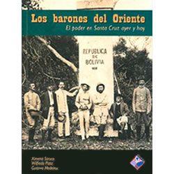 Los barones del Oriente. El poder en Santa Cruz ayer y hoy