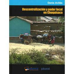 Descentralización y transformación de las relaciones de poder local. El caso de ocho municipios de Chuquisaca