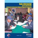 Guía Referencial para la redacción del Estatuto de la Autonomía Indígena Originario Campesina
