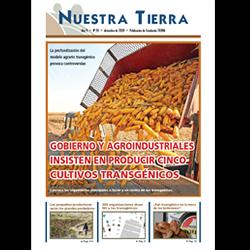 Periódico Nuestra Tierra Nº 20: Gobierno y agroindustriales insisten en producir cinco cultivos transgénicos