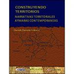 Construyendo Territorios. Narrativas territoriales aymaras contemporaneas