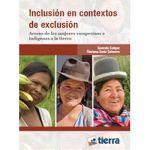 Inclusión en contextos de exclusión. Acceso de las mujeres campesinas e indígenas a la tierra